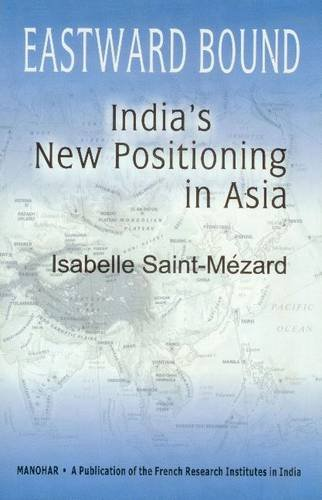 Eastward Bound: India`s New Positioning in Asia: Isabelle Saint-Mezard