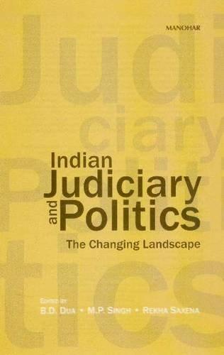 Indian Judiciary and Politics : The Changing: B D Dua;