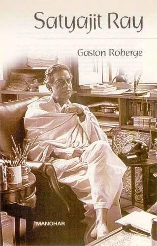Satyajit Ray: Essays (1970-2005): Gaston Roberge