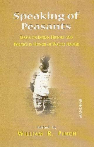 9788173047466: Speaking of Peasants: Essays on Indian History and Politics in Honor of Walter Hauser