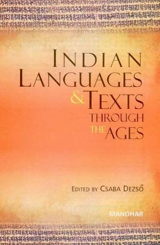 Indian Languages and Texts through the Ages: Csaba Dezso (Ed.)