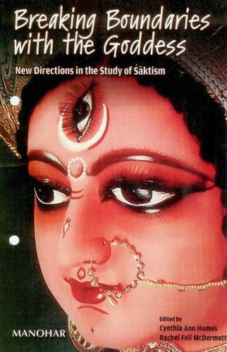 Breaking Boundaries with the Goddess: New Directions in the Study of Saktism: Cynthia Ann Humes and...
