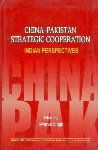 China-Pakistan Strategic Cooperation: Indian Perspectives: Swaran Singh (Ed.)