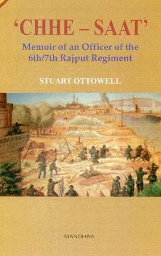 `Chhe-Saat` Memoir of an Officer of the 6th/7th Rajput Regiment: Stuart Ottowell