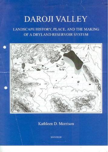 Daroji Valley: Landscape History, Place, and the Making of a Dryland Reservoir System: Kathleen D. ...