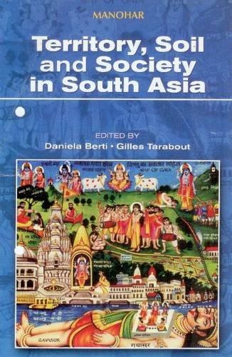 Territory, Soil and Society in South Asia: Daniela Berti,Gilles Tarabout
