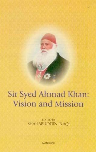 Sir Syed Ahmad Khan: Vision and Mission: Shahabuddin Iraqi