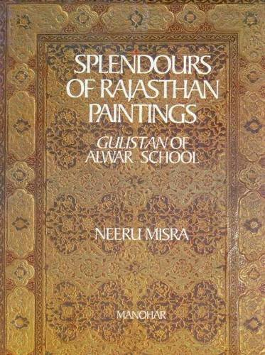 Spendours of Rajasthan Paintings: Gulistan of Alwar School: Neeru Misra