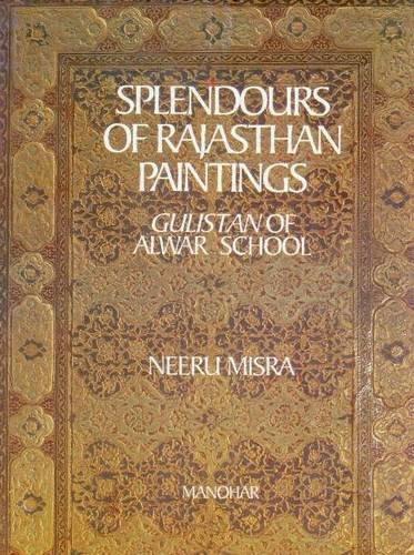 9788173047886: Splendours of Rajasthani Paintings: Gulistan of Alwar School