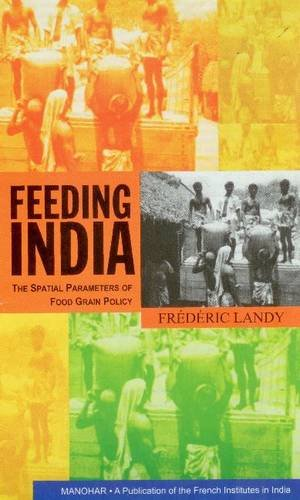 Feeding India: The Spatial Parameters of Food Grain Policy: Frederic Landy