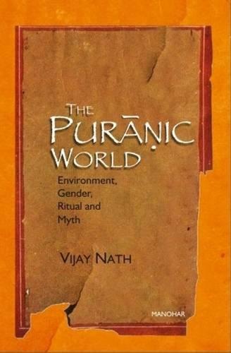 The Puranic World: Environment, Gender, Ritual and Myth: Vijay Nath