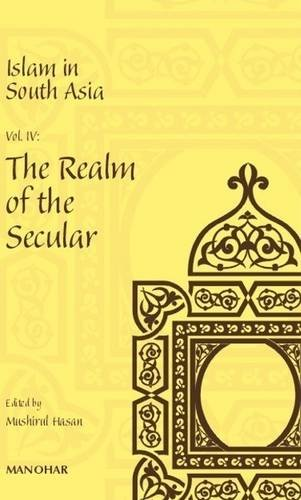 Islam in South Asia, (Volume 4: The Realm of the Secular)