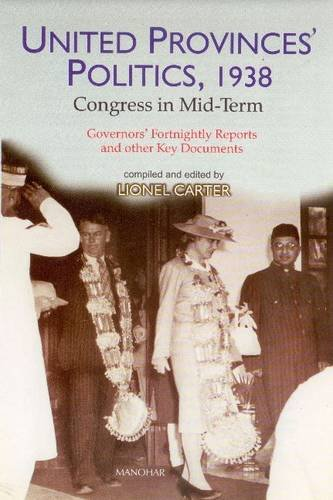 United Provinces' Politics, 1938: Congress in Mid-Tern. Governor's Fortnightly Reports ...
