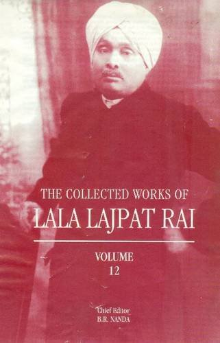 The Collected Works of Lala Lajpat Rai: Volume 12: B.R. Nanda (Chief Editor)