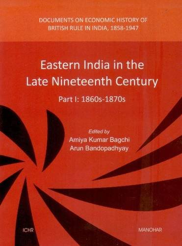 Eastern India in the Late Nineteenth Century (Part I: 1860s-1870s), (Document on Economic History ...
