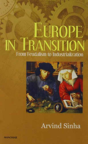 Europe in Transition: From Feudalism to Industrialization: Arvind Sinha