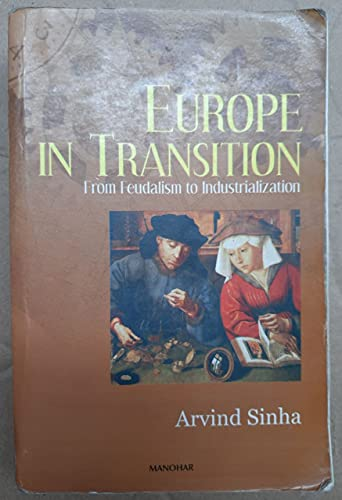 Europe in Transition: From Feudalism to Industrialization: Sinha, Arvind