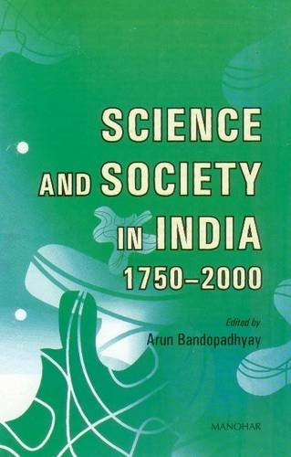 Science and Society in India, C. 1750-2000: Arun Bandyopadhyay (ed.)
