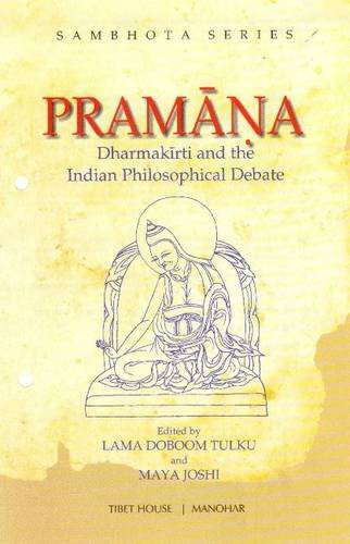 Pramana: Dharmakirti and the Indian Philosophical Debate: Lama Doboom Tulku & Maya Joshi (Eds)