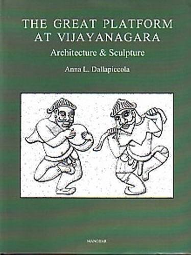 The Great Platform at Vijayanagara: Architecture & Sculpture, Vol XII: Anna L. Dallapiccola
