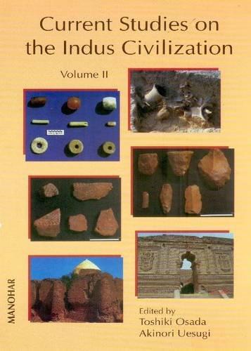 Current Studies on the Indus Civilization, Vol. II: Toshiki Osada, Akinori Uesugi (Eds)