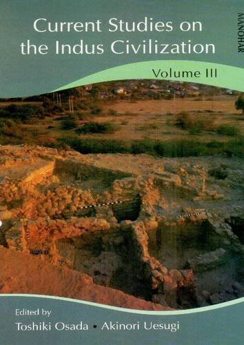 Current Studies in Indus Civilization: Vol. III: Toshiki Osada and Akinori Uesugi (eds)
