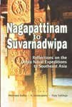 Nagapattinam to Suvarnadwipa: Reflections on the Chola Naval Expeditions to Southeast Asia: Hermann...