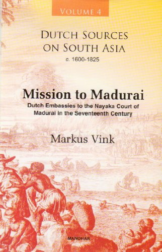 9788173049316: Dutch Sources on South Asia C. 1660-1825 (Volume 4): Mission to Madurai: Dutch Embassies to the Nayaka Court of Madurai in the Seventeenth Century