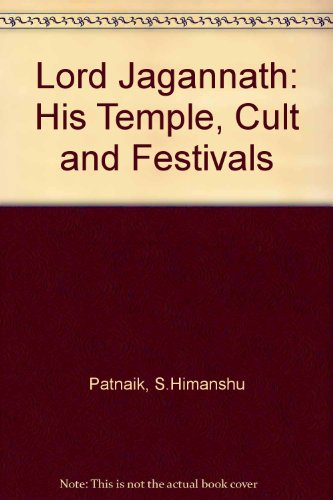 Lord Jagannath: His Temple, Cult and Festivals: Himanshu S. Patnaik