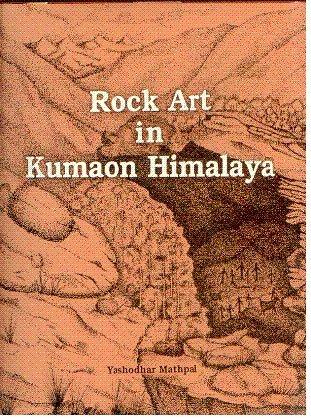 Rock Art in Kumaon Himalaya (IGNCA Rock Art Series-3): Yashodhar Mathpal