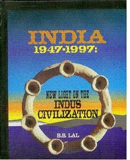 India 1947-1997: New Light on the Indus Civilization: B.B. Lal