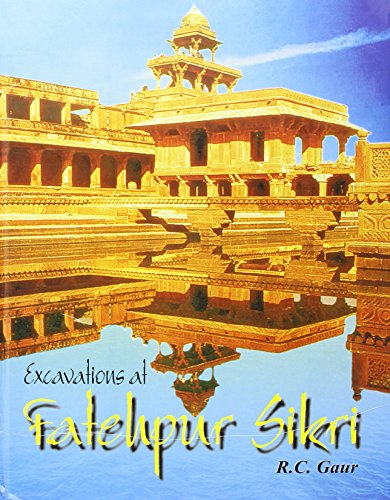 Excavations at Fatehpur Sikri: A National Project: R.C. Gaur