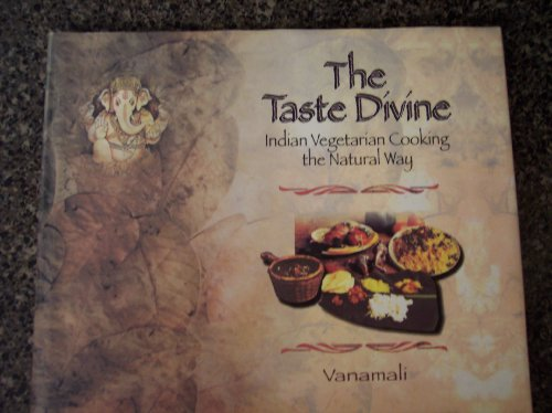 The Taste Divine: Indian Vegetarian Cooking the Natural Way: Vanamali