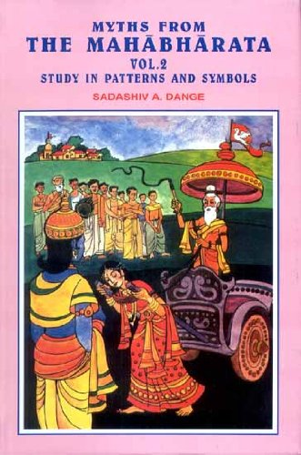 Myths From the Mahabharata (Volume 2: Study in Patterns and Symbols): Sadashiv Ambadas Dange