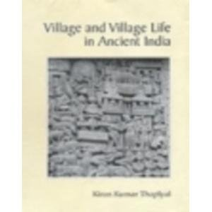 Village and Village Life in Ancient India: A Study of Village and Village Life in Northern India ...