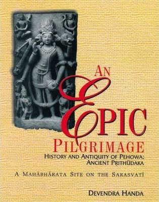 An Epic Pilgrimage: History and Antiquity of Pehowa; Ancient Prithudaka (A Mahabharata Site on the ...