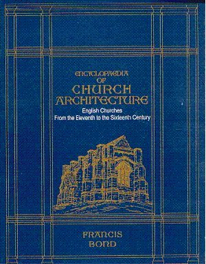 Encyclopaedia of Church Architecture: English Churches from the Eleventh to the Sixteenth Century, ...