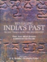 Revealing Indias Past : Recent Trends in: Ajay Mitra Shastri