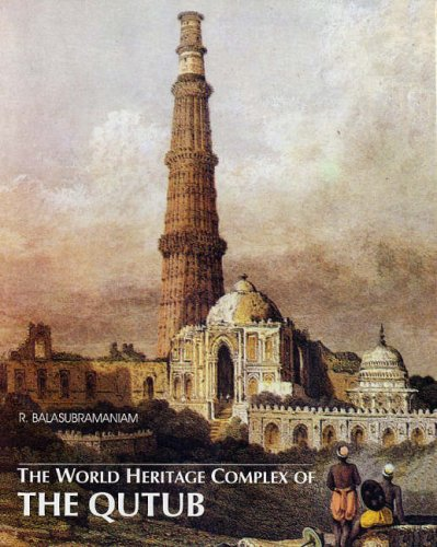 World Heritage Complex of the Qutub: R Balasubramaniam