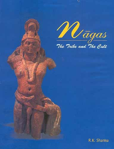 Nagas : The Tribe and the Cult: R K Sharma