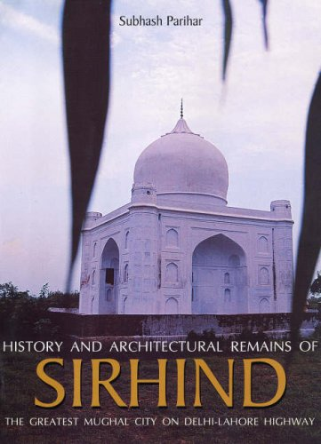 History and Architectural Remains of Sirhind: The Greatest Mughal City on Delhi-Lahore Highway: ...
