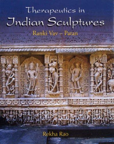 Therapeutics in Indian Sculptures: Rank Vav- Patan: Rekha Rao