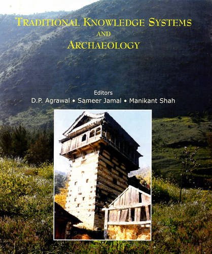 TRADITIONAL KNOWLEDGE SYSTEMS AND ARCHAEOLOGY: D.P.Agarwal,Sameer Jamal ,