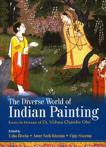 The Diverse World of Indian Painting: Essays in Honour of Dr Vishwa Chander Ohri