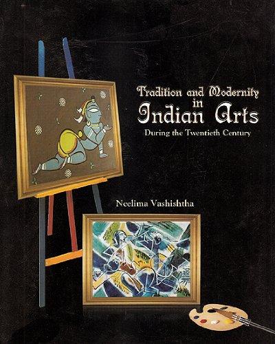 Tradition And Modernity In Indian Arts: During: Neelima Vashishtha