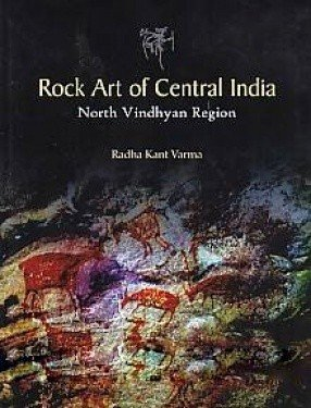 Rock Art of Central India: North Vindhyan Region: Radha Kant Varma