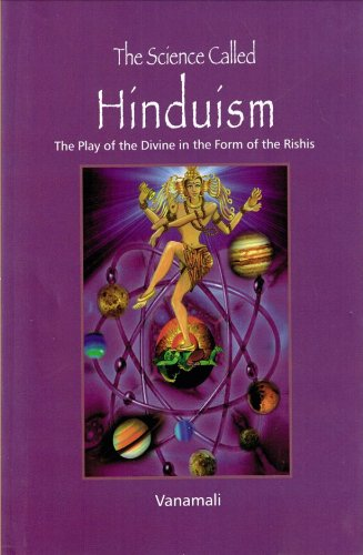 The Science Called Hinduism: The Play of the Divine in the Form of the Rishis: Vanamali