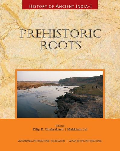 Prehistoric Roots (History of Ancient India, Volume: Dilip K. Chakrabarti