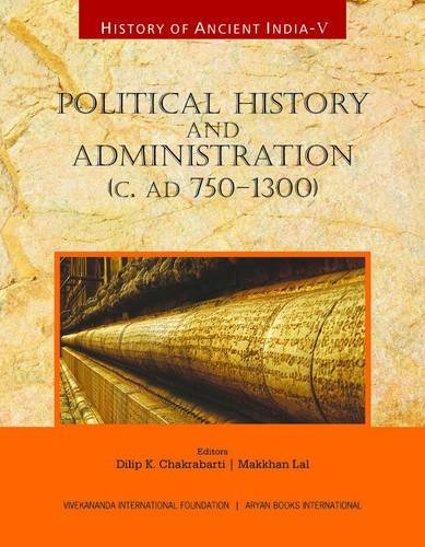 History of Ancient India: Volume V: Political History and Administration (c. AD 750-1300): Dilip K....