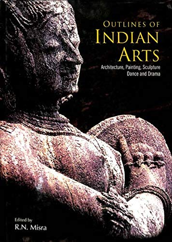 Outlines of Indian Arts: Architecture, Painting, Sculpture,: R.N. Misra (Ed.)